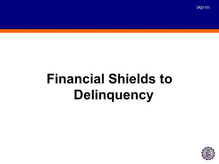 DQ5-O1 Financial Shields to Delinquency. DQ5-O2 Financial Shields Loan Loss Reserve –represents the amount of the outstanding principal that is not expected.
