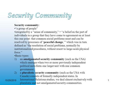 "10/25/20151 Security community: ""a group of people"" integrated by a ""sense of community,"" = ""a belief on the part of individuals in a group that they have."
