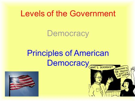Levels of the Government Democracy Principles of American Democracy.