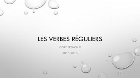 LES VERBES RÉGULIERS CORE FRENCH 9 2015-2016. LES VERBES EN -ER OBJECTIVE: CONJUGATE REGULAR –ER VERBS IN THE PRESENT TENSE IL Y A BEAUCOUP DES VERBES.