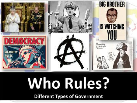 Who Rules? Different Types of Government. Who Rules? Different Types of Government.