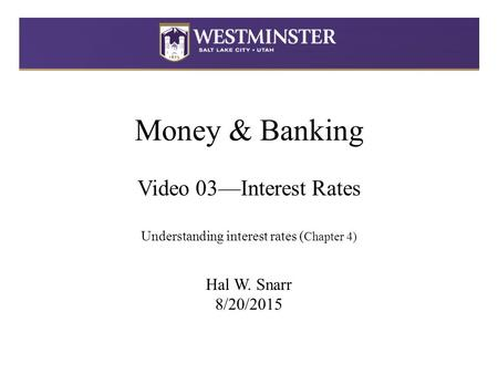 © 2013 Pearson Education, Inc. All rights reserved.4-1 Money & Banking Video 03—Interest Rates Understanding interest rates ( Chapter 4) Hal W. Snarr 8/20/2015.