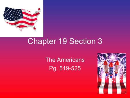 Chapter 19 Section 3 The Americans Pg. 519-525. Rich History First Americans used the land to survive –Farmers –Fisherman –Hunters.