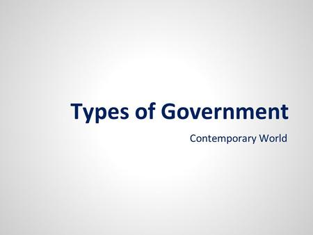 Types of Government Contemporary World. Government Systems ● There are a variety of government systems around the globe ● We have been focusing on representative.
