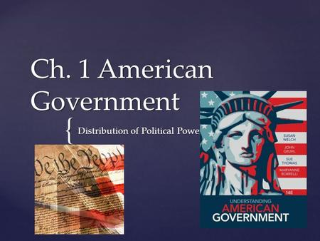 { Ch. 1 American Government Distribution of Political Power.