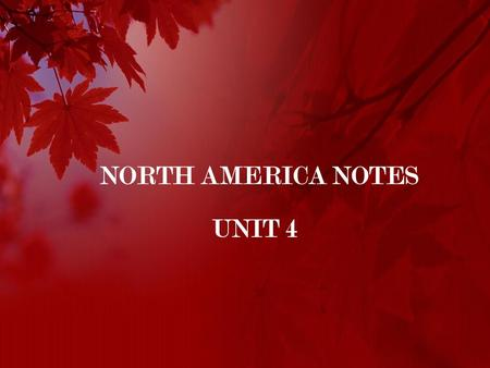 NORTH AMERICA NOTES UNIT 4. FORMAL REGION = BOUNDARIES/BORDERS (PHYSICAL OR HUMAN) FUNCTIONAL REGION = COMMON SYSTEM (LANGUAGE, RELIGION, TRANSPORTATION.
