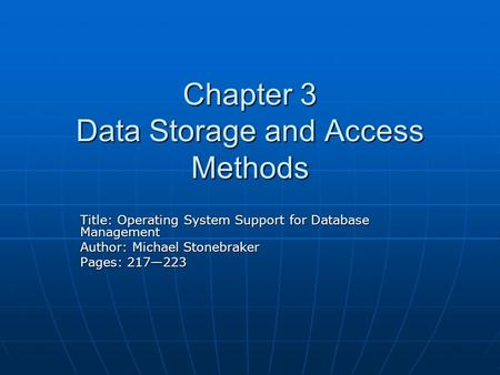 Chapter 3 Data Storage and Access Methods Title: Operating System Support for Database Management Author: Michael Stonebraker Pages: 217—223.
