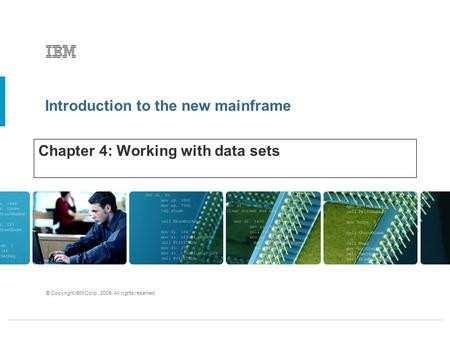 Introduction to the new mainframe © Copyright IBM Corp., 2005. All rights reserved. Chapter 4: Working with data sets.