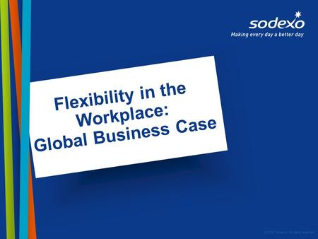 © 2008 Sodexho. All rights reserved. Flexibility in the Workplace: Global Business Case.