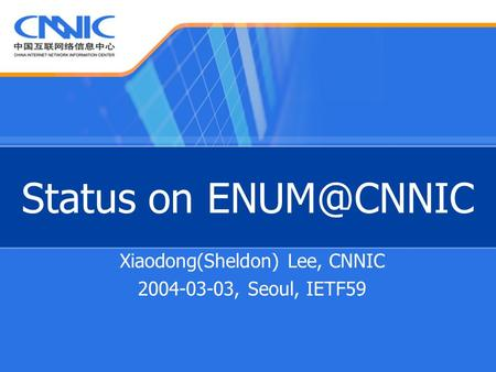 Status on Xiaodong(Sheldon) Lee, CNNIC 2004-03-03, Seoul, IETF59.