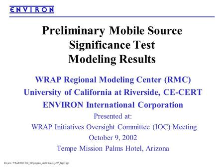 Projects:/WRAP RMC/309_SIP/progress_sep02/Annex_MTF_Sep20.ppt Preliminary Mobile Source Significance Test Modeling Results WRAP Regional Modeling Center.