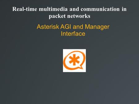 Real-time multimedia and communication in packet networks Asterisk AGI and Manager Interface.