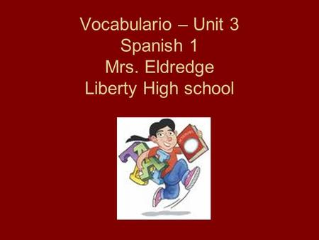 Vocabulario – Unit 3 Spanish 1 Mrs. Eldredge Liberty High school.