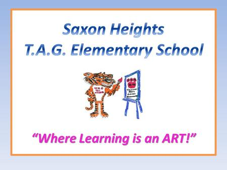 """Where Learning is an ART!"". PURPOSE improve the quality of teaching and learning students achieve or exceed proficiency The PURPOSE of the Saxon Heights."