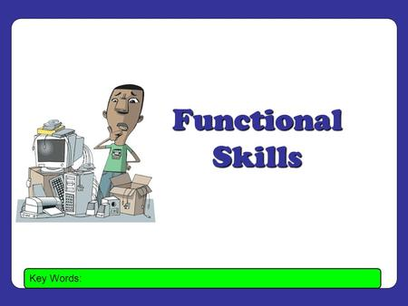 Key Words: Functional Skills. Key Words: Spreadsheets.