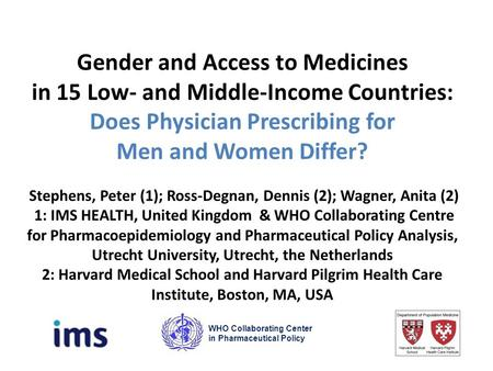 Gender and Access to Medicines in 15 Low- and Middle-Income Countries: Does Physician Prescribing for Men and Women Differ? Stephens, Peter (1); Ross-Degnan,