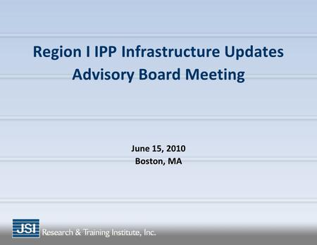 Region I IPP Infrastructure Updates Advisory Board Meeting June 15, 2010 Boston, MA.