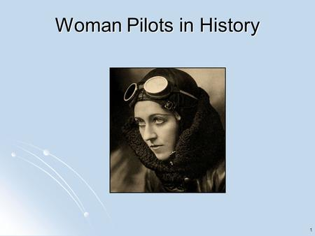 1 Woman Pilots in History. 2 Amelia Earhart Born in Kansas in 1897 Born in Kansas in 1897 Set many records including first woman to fly solo across the.