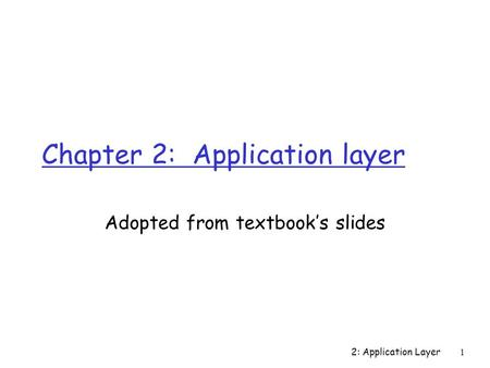 Chapter 2: Application layer Adopted from textbook's slides 2: Application Layer 1.
