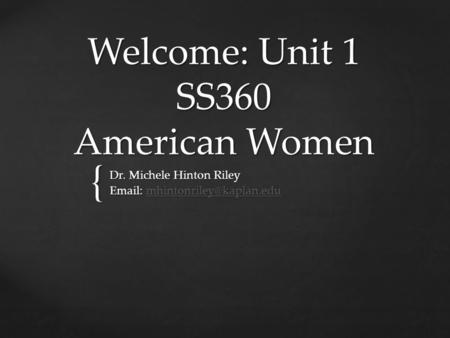 { Welcome: Unit 1 SS360 American Women Dr. Michele Hinton Riley