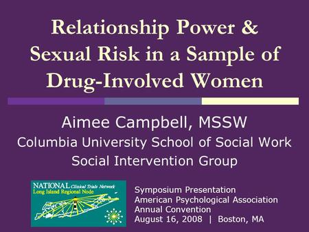 Relationship Power & Sexual Risk in a Sample of Drug-Involved Women Aimee Campbell, MSSW Columbia University School of Social Work Social Intervention.