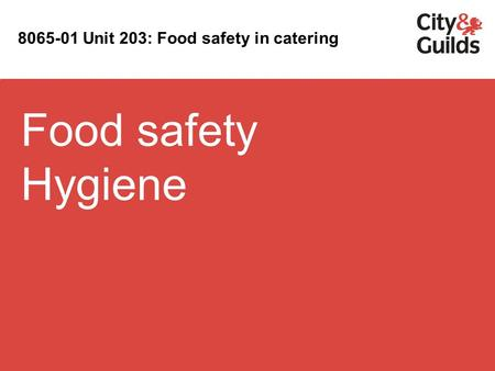 Food safety Hygiene 8065-01 Unit 203: Food safety in catering.