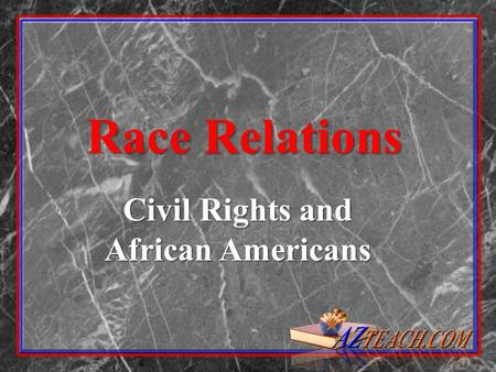 Race Relations Civil Rights and African Americans.