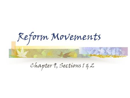 Reform Movements Chapter 9, Sections 1 & 2.