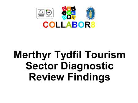 COLLABOR8 Merthyr Tydfil Tourism Sector Diagnostic Review Findings.
