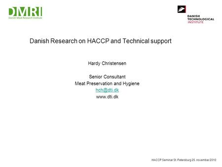 Danish Research on HACCP and Technical support Hardy Christensen Senior Consultant Meat Preservation and Hygiene  HACCP Seminar St.