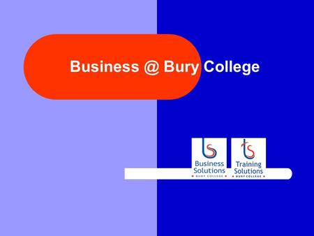 Bury College. LINKS Bury College Business Solutions Training Solutions Apprenticeships Work Based Learning NVQ Earn While You Learn ETP Training.
