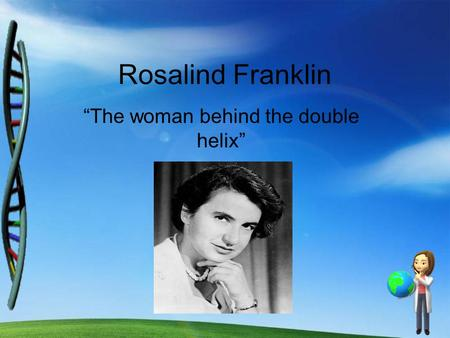 "Rosalind Franklin ""The woman behind the double helix"""