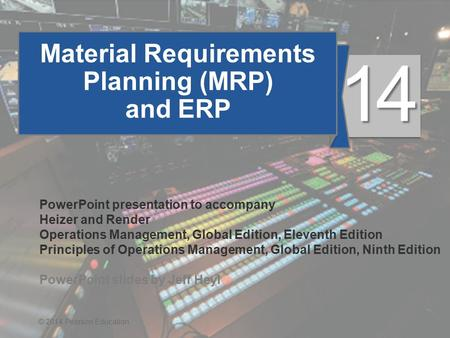 14 - 1© 2014 Pearson Education Material Requirements Planning (MRP) and ERP PowerPoint presentation to accompany Heizer and Render Operations Management,