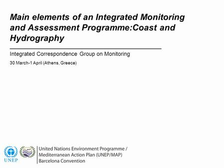 Main elements of an Integrated Monitoring and Assessment Programme:Coast and Hydrography Integrated Correspondence Group on Monitoring 30 March-1 April.