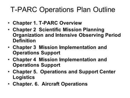 T-PARC Operations Plan Outline Chapter 1. T-PARC Overview Chapter 2 Scientific Mission Planning Organization and Intensive Observing Period Definition.