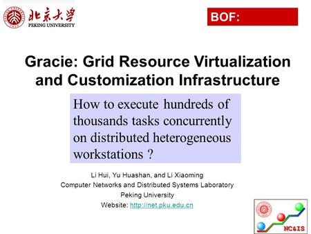 BOF: Megajobs Gracie: Grid Resource Virtualization and Customization Infrastructure How to execute hundreds of thousands tasks concurrently on distributed.