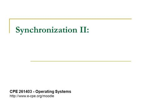 Synchronization II: CPE 261403 - Operating Systems