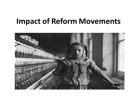 Impact of Reform Movements. The Abolitionist Movement The word abolitionist comes from the root word abolish or to stop immediately. Abolitionist's is.