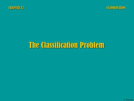 CHAPTER 12 The Classification Problem CLASSIFICATION A. Dermanis.