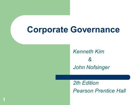 1 Corporate Governance Kenneth Kim & John Nofsinger 2th Edition Pearson Prentice Hall.