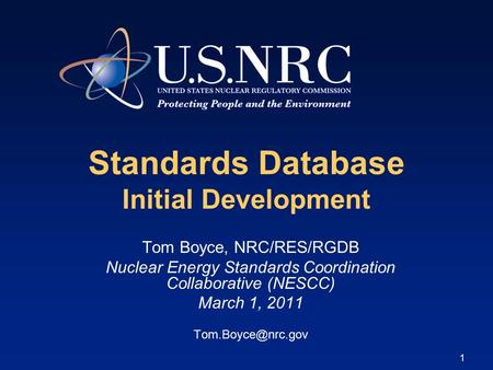 1 Standards Database Initial Development Tom Boyce, NRC/RES/RGDB Nuclear Energy Standards Coordination Collaborative (NESCC) March 1, 2011