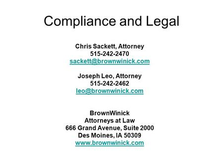 Compliance and Legal Chris Sackett, Attorney 515-242-2470 Joseph Leo, Attorney 515-242-2462 BrownWinick Attorneys.
