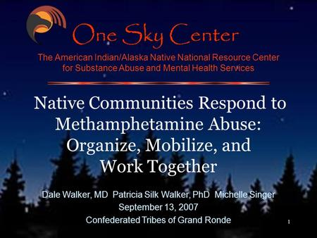 1 The American Indian/Alaska Native National Resource Center for Substance Abuse and Mental Health Services Native Communities Respond to Methamphetamine.