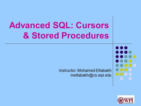 Advanced SQL: Cursors & Stored Procedures Instructor: Mohamed Eltabakh 1.