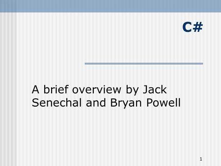 1 C# A brief overview by Jack Senechal and Bryan Powell.