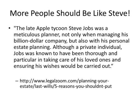 More People Should Be Like Steve! The late Apple tycoon Steve Jobs was a meticulous planner, not only when managing his billion-dollar company, but also.
