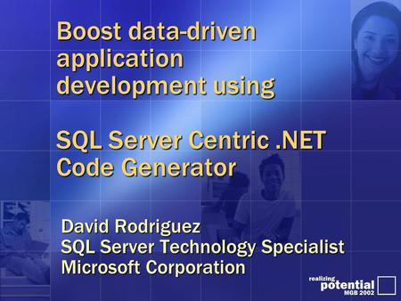 Boost data-driven application development using SQL Server Centric.NET Code Generator David Rodriguez SQL Server Technology Specialist Microsoft Corporation.