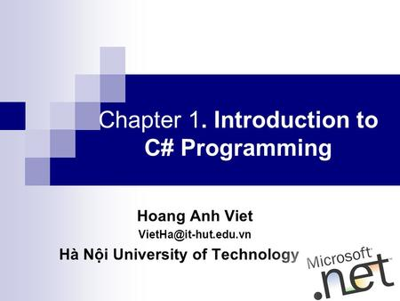 Hoang Anh Viet Hà Nội University of Technology Chapter 1. Introduction to C# Programming.