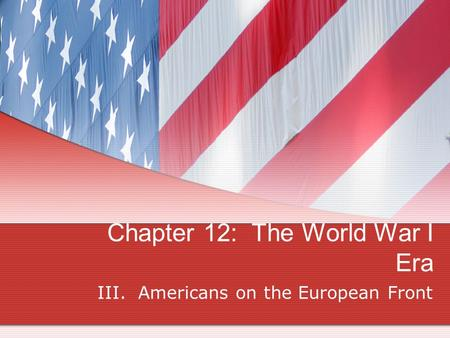 Chapter 12: The World War I Era III. Americans on the European Front.