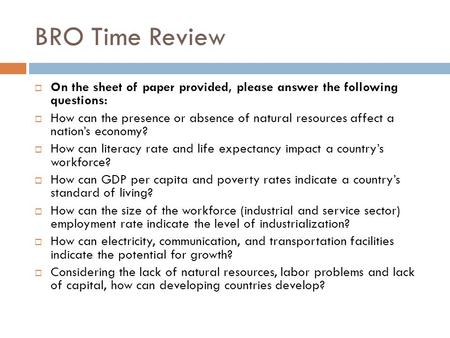BRO Time Review  On the sheet of paper provided, please answer the following questions:  How can the presence or absence of natural resources affect.
